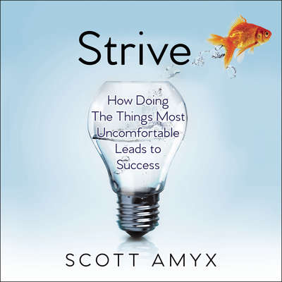 Strive: How Doing The Things Most Uncomfortable Leads to Success Audiobook, by