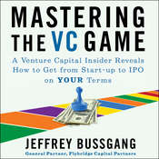 Mastering the VC Game: A Venture Capital Insider Reveals How to Get from Start-up to IPO on Your Terms Audiobook, by Jeffrey Bussgang