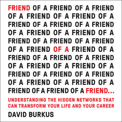 Friend of a Friend . . .: Understanding the Hidden Networks That Can Transform Your Life and Your Career Audiobook, by David Burkus