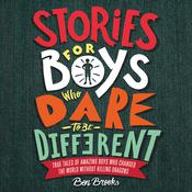 Stories for Boys Who Dare to Be Different: True Tales of Amazing Boys Who Changed the World without Killing Dragons Audiobook, by Author Info Added Soon