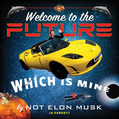 Welcome to the Future, Which Is Mine Audiobook, by Scott Dikkers