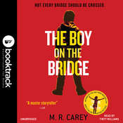 The Boy on the Bridge: Booktrack  Edition Audiobook, by M. R. Carey