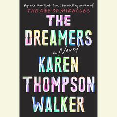 The Dreamers: A Novel Audiobook, by Karen Thompson Walker