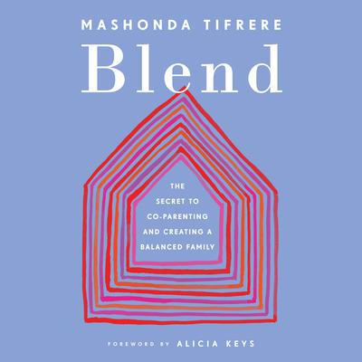Blend: The Secret to Co-Parenting and Creating a Balanced Family Audiobook, by Mashonda Tifrere