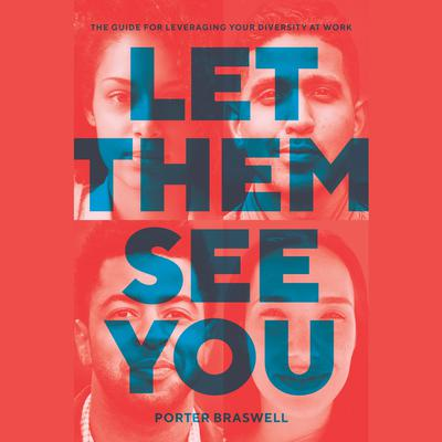 Let Them See You: The Guide for Leveraging Your Diversity at Work Audiobook, by Porter Braswell