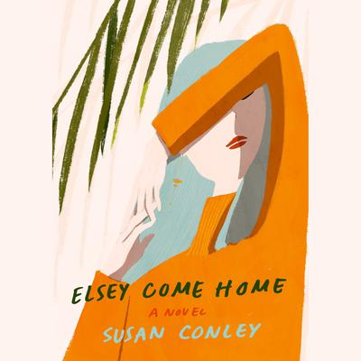 Elsey Come Home: A novel Audiobook, by Susan Conley