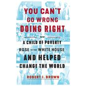 You Cant Go Wrong Doing Right: How a Child of Poverty Rose to the White House and Helped Change the World Audiobook, by Author Info Added Soon