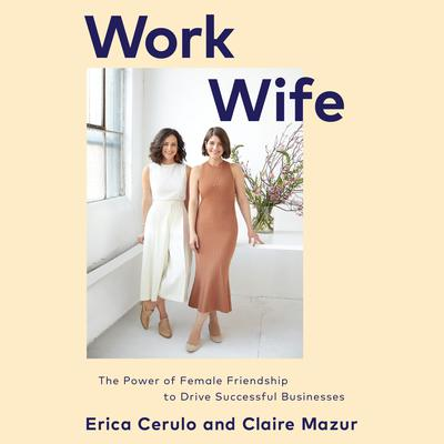 Work Wife: The Power of Female Friendship to Drive Successful Businesses Audiobook, by Claire Mazur
