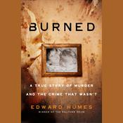 Burned: A True Story of Murder and the Crime That Wasnt Audiobook, by Edward Humes