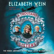 A Thousand Sisters: The Heroic Airwomen of the Soviet Union in World War II Audiobook, by Elizabeth Wein