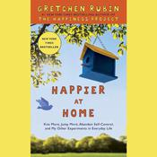 Happier at Home: Kiss More, Jump More, Abandon a Project, Read Samuel Johnson, and My Other Experiments in the Practice of Everyday Life Audiobook, by Gretchen Rubin|