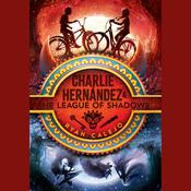 Charlie Hernández & the League of Shadows Audiobook, by Ryan Calejo