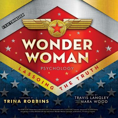Wonder Woman Psychology: Lassoing the Truth Audiobook, by Author Info Added Soon