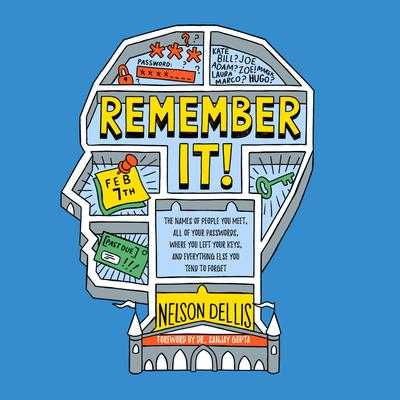 Remember It!: The Names of People You Meet, All of Your Passwords, Where You Left Your Keys, and Everything Else You Tend to Forget Audiobook, by Nelson Dellis