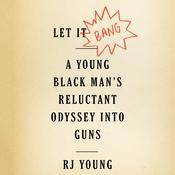 Let It Bang: A Young Black Man's Reluctant Odyssey into Guns Audiobook, by RJ Young