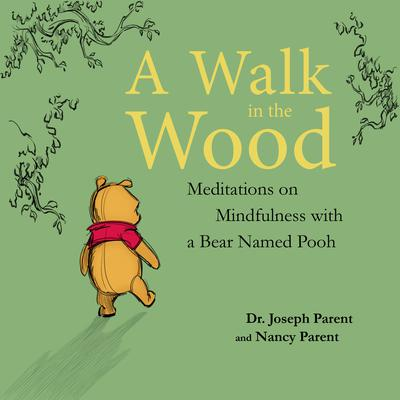 A Walk in the Wood: Meditations on Mindfulness with a Bear Named Pooh Audiobook, by Joseph Parent