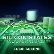 Silicon States: The Power and Politics of Big Tech and What It Means for Our Future Audiobook, by Author Info Added Soon
