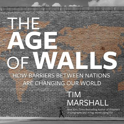 The Age of Walls: How Barriers Between Nations Are Changing Our World Audiobook, by Tim Marshall