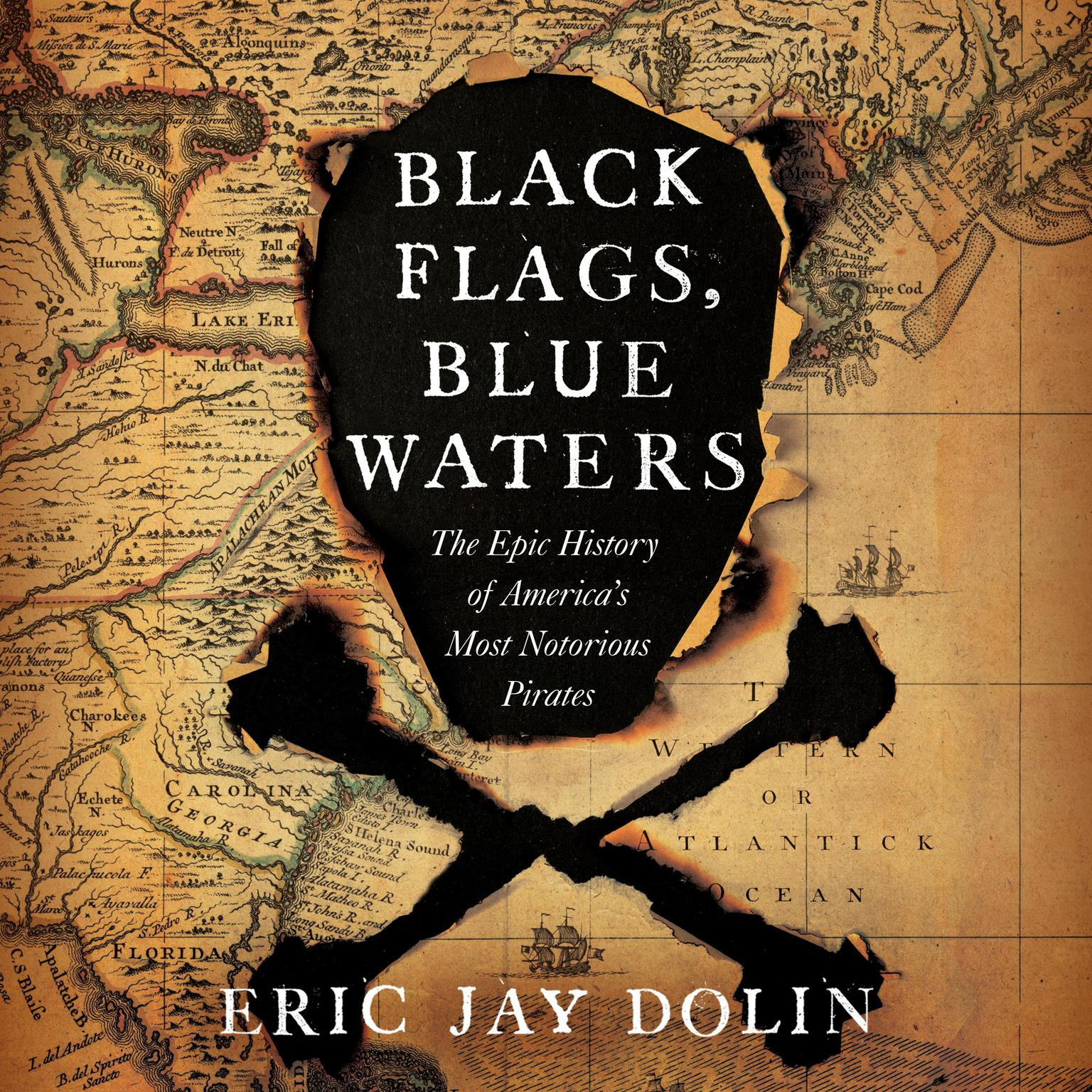 Black Flags, Blue Waters: The Epic History of Americas Most Notorious Pirates Audiobook, by Eric Jay Dolin