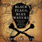 Black Flags, Blue Waters: The Epic History of America's Most Notorious Pirates Audiobook, by Eric Jay Dolin