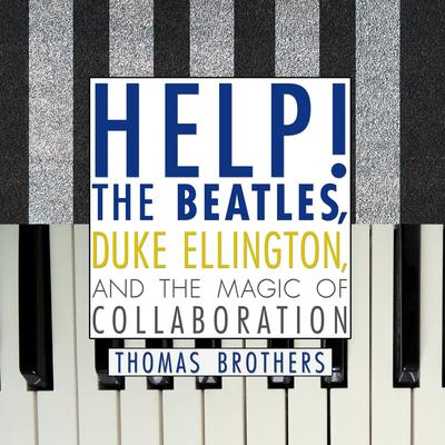 Help!: The Beatles, Duke Ellington, and the Magic of Collaboration Audiobook, by Thomas Brothers