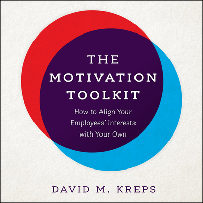 The Motivation Toolkit: How to Align Your Employees Interests with Your Own Audiobook, by David Kreps