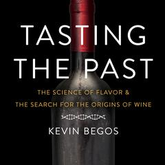 Tasting the Past: The Science of Flavor and the Search for the Origins of Wine Audiobook, by Author Info Added Soon