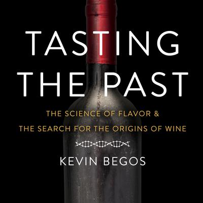 Tasting the Past: The Science of Flavor and the Search for the Origins of Wine Audiobook, by Kevin Begos