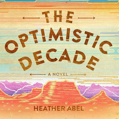 The Optimistic Decade Audiobook, by Heather Abel