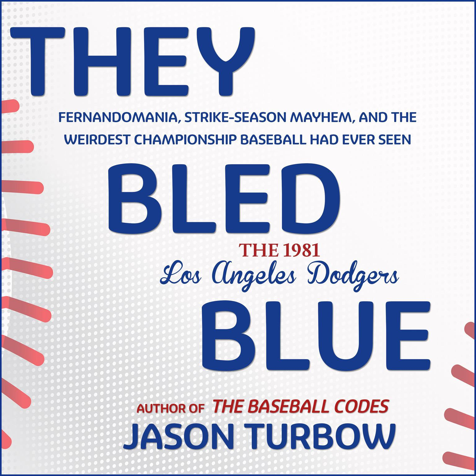 Printable They Bled Blue: Fernandomania, Strike-Season Mayhem, and the Weirdest Championship Baseball Had Ever Seen: The 1981 Los Angeles Dodgers Audiobook Cover Art