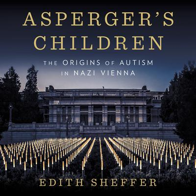 Aspergers Children: The Origins of Autism in Nazi Vienna Audiobook, by Edith Sheffer