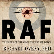RAF: The Birth of the Worlds First Air Force Audiobook, by Richard Overy