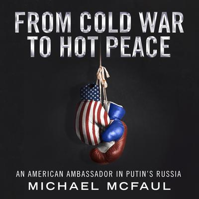 From Cold War to Hot Peace: An American Ambassador in Putin's Russia Audiobook, by Michael McFaul