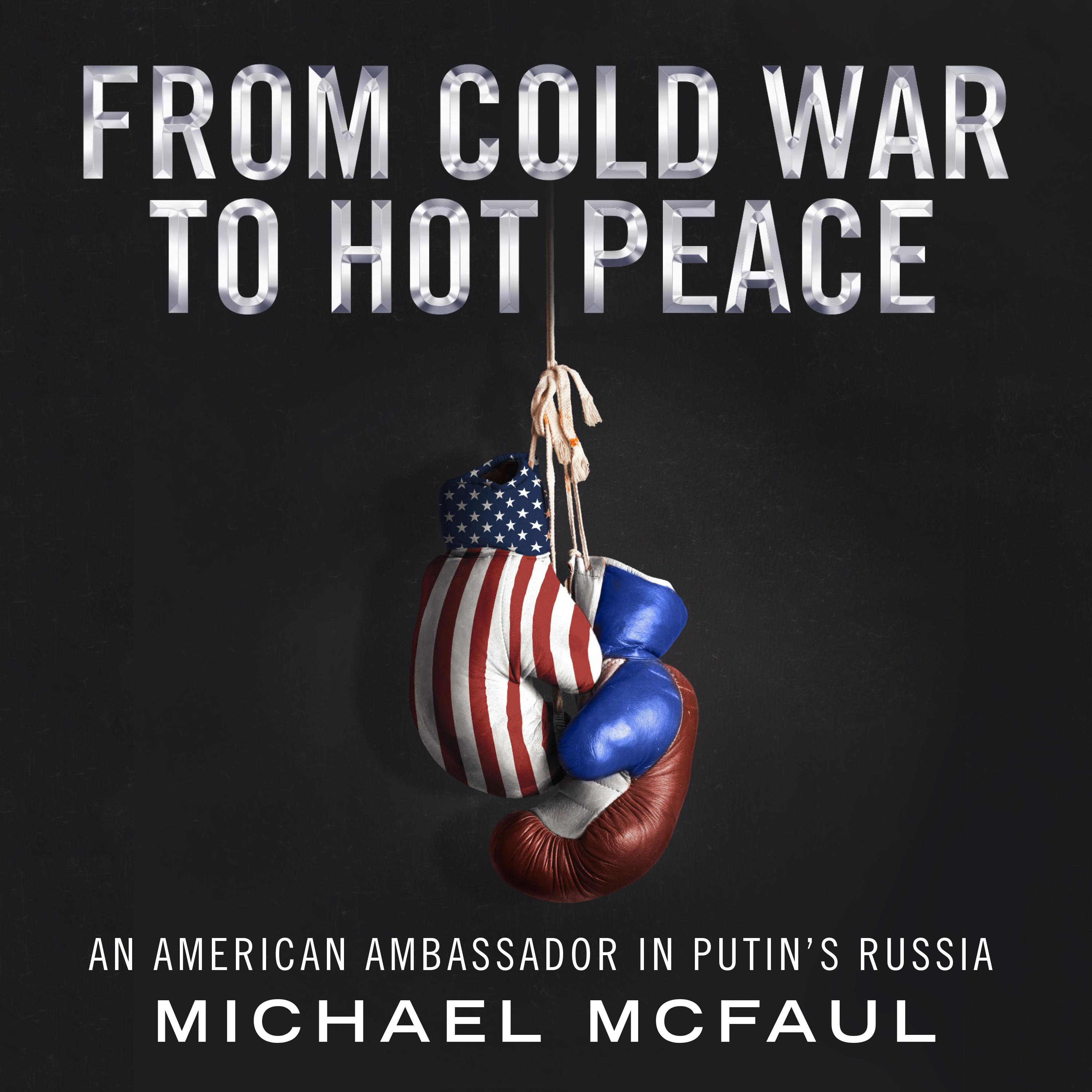 Printable From Cold War to Hot Peace: An American Ambassador in Putin's Russia Audiobook Cover Art