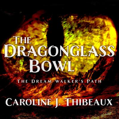 Dragonglass Bowl: The Dream Walkers Path Audiobook, by Caroline J. Thibeaux