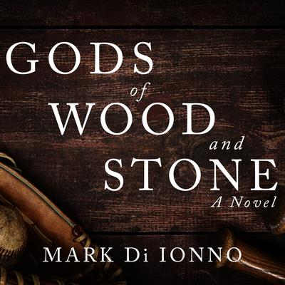Gods of Wood and Stone Audiobook, by Mark Di Ionno