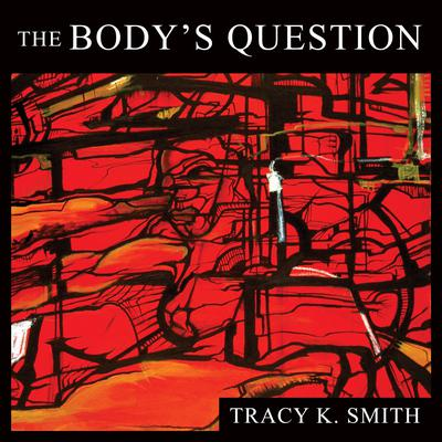 The Bodys Question: Poems Audiobook, by Tracy K. Smith