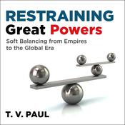 Restraining Great Powers: Soft Balancing from Empires to the Global Era Audiobook, by Author Info Added Soon