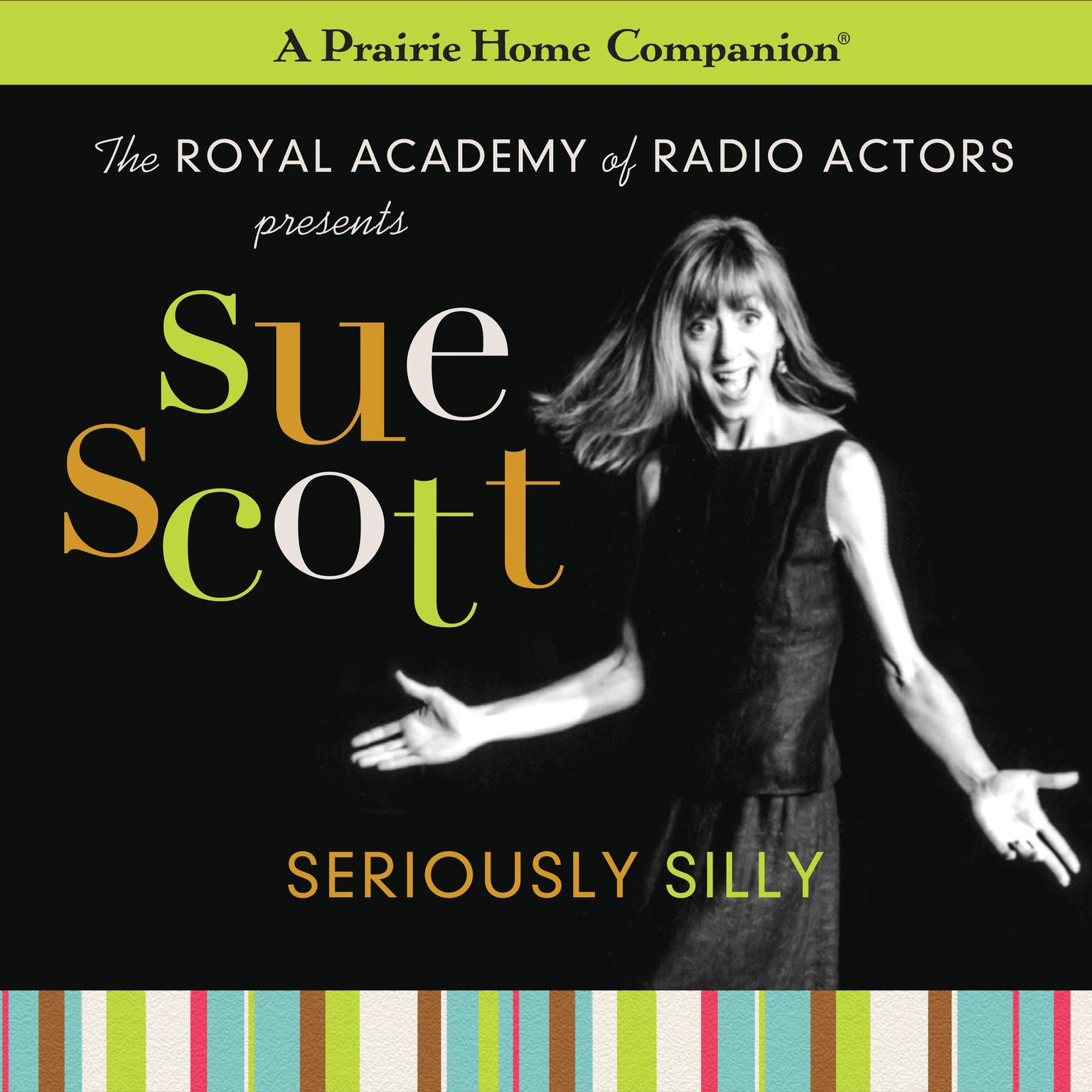Sue Scott: Seriously Silly (A Prairie Home Companion) Audiobook, by Garrison Keillor