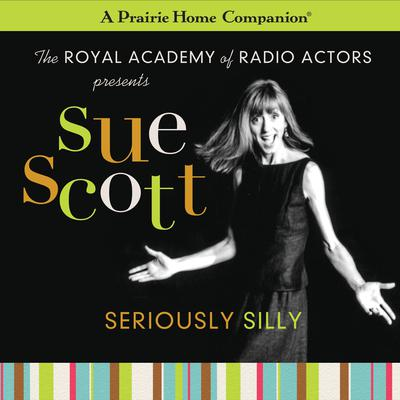 Sue Scott: Seriously Silly (A Prairie Home Companion) Audiobook, by