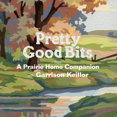 Pretty Good Bits from A Prairie Home Companion and Garrison Keillor: A Specially Priced Introduction to the World of Lake Wobegon Audiobook, by Garrison Keillor