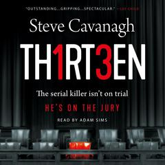 Thirteen: The Serial Killer Isnt on Trial. Hes on the Jury. Audiobook, by Steve Cavanagh