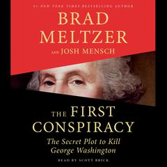 The First Conspiracy: The Secret Plot to Kill George Washington Audiobook, by Brad Meltzer, Josh Mensch