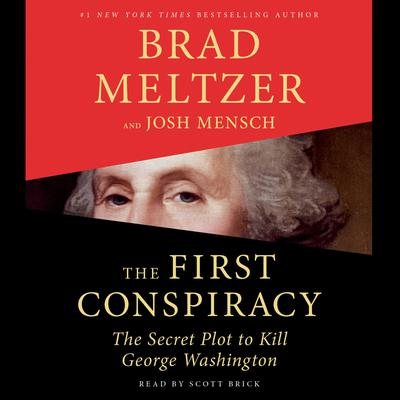 The First Conspiracy: The Secret Plot to Kill George Washington Audiobook, by Brad Meltzer
