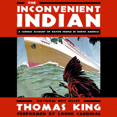 The Inconvenient Indian: A Curious Account of Native People in North America Audiobook, by Thomas King