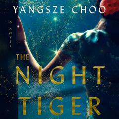 The Night Tiger: A Novel Audiobook, by Yangsze Choo