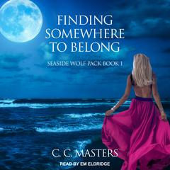 Finding Somewhere to Belong Audiobook, by C.C. Masters