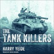 The Tank Killers: A History of Americas World War II Tank Destroyer Force Audiobook, by Author Info Added Soon