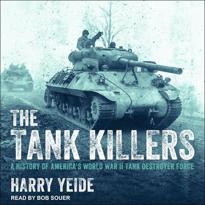 The Tank Killers: A History of Americas World War II Tank Destroyer Force Audiobook, by Harry Yeide