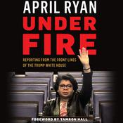Under Fire: Reporting from the Front Lines of the Trump White House Audiobook, by April Ryan